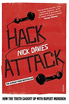 Hack Attack: How the truth caught up with Rupert Murdoch by [Davies, Nick]
