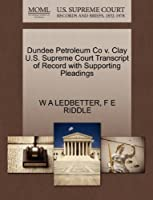 Dundee Petroleum Co V. Clay U.S. Supreme Court Transcript of Record with Supporting Pleadings