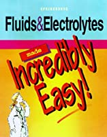 Fluids & Electrolytes Made Incredibly Easy