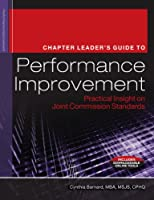 The Chapter Leader's Guide to Performance Improvement: Practical Insight on Joint Commission Standards