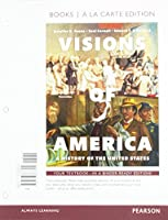 Visions of America: A History of the United States, Volume 1 -- Books a la Carte (3rd Edition)