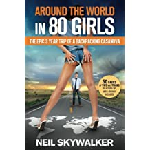 Around the world in 80 girls : The epic three year trip of a backpacking casanova