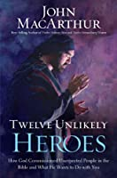 Twelve Unlikely Heroes: How God Commissioned Unexpected People in the Bible and What He Wants to Do With You (Christian Large Print Originals)