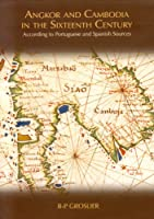 Angkor and Cambodia in the Sixteenth Century: According to Portuguese and Spanish Sources