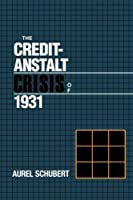 The Credit-Anstalt Crisis of 1931 (Studies in Macroeconomic History)