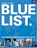 Lonely Planet's 2006-2007 Blue List: 618 Things to do & Places to Go (Lonely Planet's Blue List)