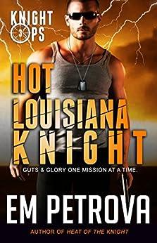 Hot Louisiana Knight (Knight Ops Book 3) by [Petrova, Em]