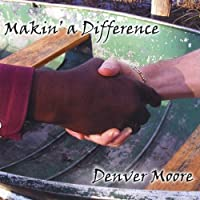 Makin' A Difference by Denver Moore (2008-05-03)