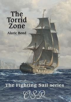 The Torrid Zone (The Fighting Sail Series Book 6) by [Bond, Alaric]