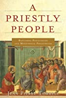 A Priestly People: Baptismal Priesthood and Priestly Ministry