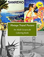 Vintage Travel Posters: An Adult Grayscale Coloring Book: Give New Life To 43 Beautiful Classic Old Travel Images: Great Gift For Colorists And Coloring Lovers Of All Skills Level