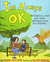 I'm Always Ok: Meditation, Yoga and Other Wellness Tools for Children