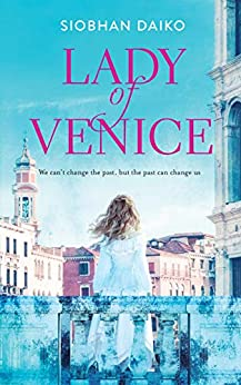 LADY of VENICE: A beautiful heart-wrenching novel of  love lost and secrets untold... by [DAIKO, SIOBHAN]