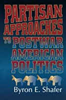 Partisan Approaches to Postwar American Politics (American Politics Series)