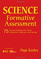 Science Formative Assessment: 75 Practical Strategies for Linking Assessment, Instruction, and Learning (Joint Publication)