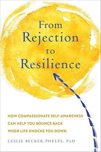 From Rejection to Resilience: How Compassionate Self-Awareness Can Help You Bounce Back When Life Knocks You Down (English Edition)