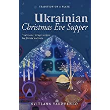 Ukrainian Christmas Eve Supper: Traditional village recipes for Sviata Vecheria (Tradition on a Plate Book 1) (English Edition)