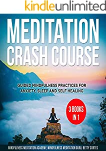Meditation Crash Course - 3 Books in 1: Guided Mindfulness Practices for Anxiety, Sleep and Self Healing (English Edition)