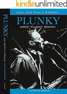 PLUNKY - JUJU JAZZ FUNK & ONENESS: A MUSICAL MEMOIR (English Edition)