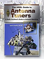 The ARRL Guide to Antenna Tuners: A Radio Amateur's Guide to Antenna Matching