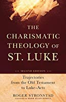 Charismatic Theology of St. Luke: Trajectories From The Old Testament To Luke-Acts