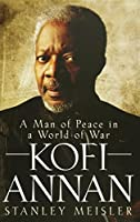 Kofi Annan: A Man of Peace in a World of War by Stanley Meisler(2008-05-01)