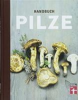 Handbuch Pilze: Was Pilzsammler wissen muessen