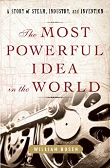 [Rosen, William]のThe Most Powerful Idea in the World: A Story of Steam, Industry, and Invention