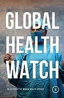 Global Health Watch 5: An Alternative World Health Report