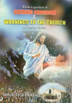 Divine Exposition of Satanic Kingdom & Warnings to the Church by Jesus Christ by [Emmanuel, Oghenetega Samuel]
