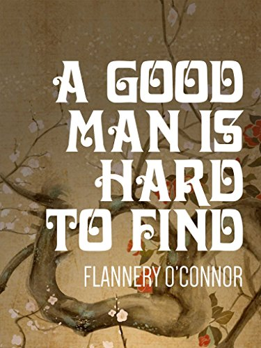 a good man is hard to find by flannery oconner Economy of form, biting satire, vivid characterizations, and a stern moral vision are the defining characteristics of flannery o'connor's short fiction her reputation as a short-story writer rests on two volumes, only the first of which appeared in her lifetime: a good man is hard to find (1955).