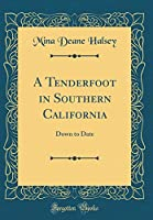 A Tenderfoot in Southern California: Down to Date (Classic Reprint)