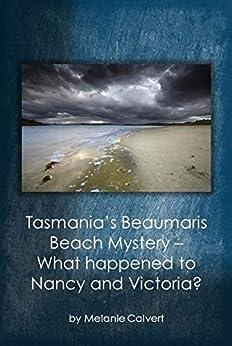 Tasmania's Beaumaris Beach Mystery: What Happened to Nancy and Victoria? by [Calvert, Melanie]