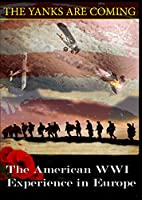 The Yanks Are Coming: The American WWI Experience in Europe [DVD]