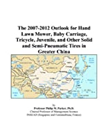 The 2007-2012 Outlook for Hand Lawn Mower, Baby Carriage, Tricycle, Juvenile, and Other Solid and Semi-Pneumatic Tires in Greater China