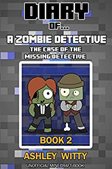 Diary of A Zombie Detective: The Case of the Missing Detective {An Unofficial Minecraft Book} by [Witty, Ashley]