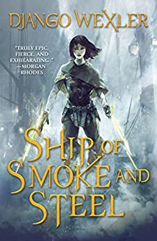 Ship of Smoke and Steel (The Wells of Sorcery Trilogy Book 1) by [Wexler, Django]