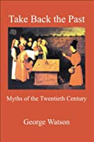 Take Back the Past: Myths of the Twentieth Century