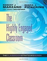 The Highly Engaged Classroom: The Classroom Strategies Series (Generating High Levels of Student Attention and Engagement) by Robert J. Marzano Debra J. Pickering with Tammy Heflebower(2010-09-30)