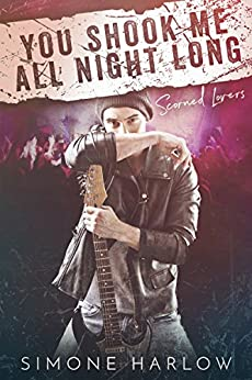 You Shook Me All Night Long (Scorned Lovers Book 1) by [Harlow, Simone]