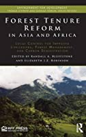 Forest Tenure Reform in Asia and Africa: Local Control for Improved Livelihoods, Forest Management, and Carbon Sequestration (Environment for Development)