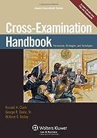 Cross-Examination Handbook: Persuasion, Strategies, and Techniques (Aspen Coursebook)