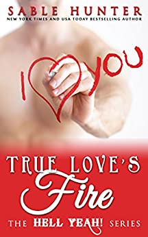 True Love's Fire: Hell Yeah! by [Hunter, Sable, The Hell Yeah! Series]