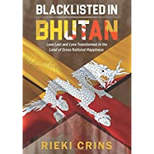 Blacklisted in Bhutan: Love Lost and Love Transformed in the land of Gross National Happiness