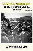 Golden Children: Legacy of Ethnic Studies, SF State. a Memoir