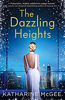 The Dazzling Heights (The Thousandth Floor, Book 2) by [McGee, Katharine]