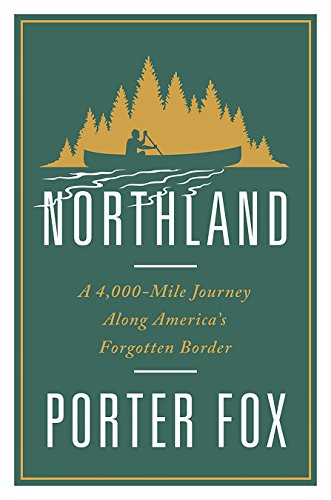 Northland: A 4,000 Mile Journey Along America's Forgotten Border