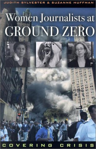 Download Women Journalists at Ground Zero: Covering Crisis 0742519449
