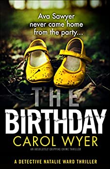 The Birthday: An absolutely gripping crime thriller (Detective Natalie Ward Book 1) by [Wyer, Carol]
