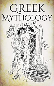 Greek Mythology: A Concise Guide to Ancient Gods, Heroes, Beliefs and Myths of Greek Mythology (Greek Mythology - Norse Mythology - Egyptian Mythology - Celtic Mythology Book 1) by [History, Hourly]